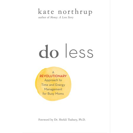 Do Less : A Revolutionary Approach to Time and Energy Management for Busy