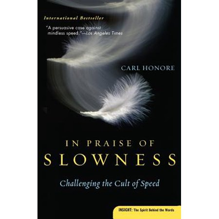 In Praise of Slowness : Challenging the Cult of