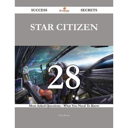 Star Citizen 28 Success Secrets - 28 Most Asked Questions On Star Citizen - What You Need To Know - eBook (Star Citizen Trades)