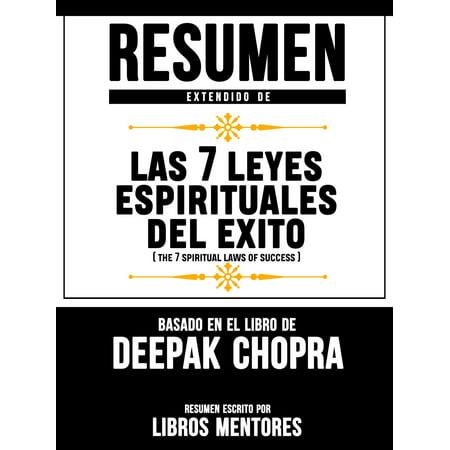 Resumen Extendido De Las 7 Leyes Espirituales Del Exito (The 7 Spiritual Laws Of Success) – Basado En El Libro De Deepak Chopra -