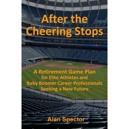 - After the Cheering Stops: A Retirement Game Plan for Elite Athletes and Baby Boomer Career Professionals Seeking a New Future