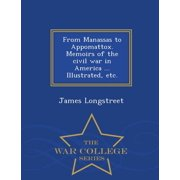 From Manassas to Appomattox. Memoirs of the Civil War in America ... Illustrated, Etc. - War College Series