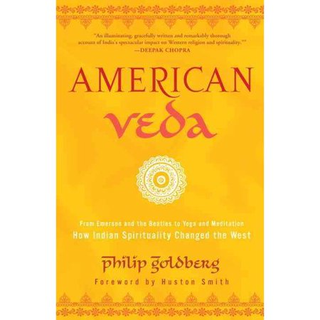 American Veda: From Emerson and the Beatles to Yoga and Meditation How Indian Spirituality Changed the West by