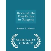 Dawn of the Fourth Era in Surgery - Scholar's Choice Edition