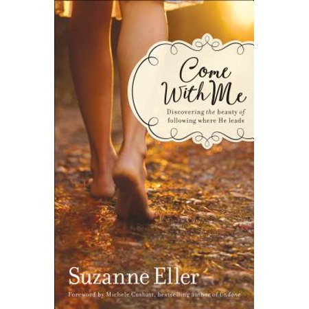 Come with Me : Discovering the Beauty of Following Where He