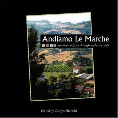 Andiamo Le Marche  American Odyssey Through Authentic Italy