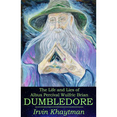 The Life and Lies of Albus Percival Wulfric Brian Dumbledore -
