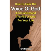 How To Hear The Voice Of God And Understand The Will Of God For Your Life - eBook