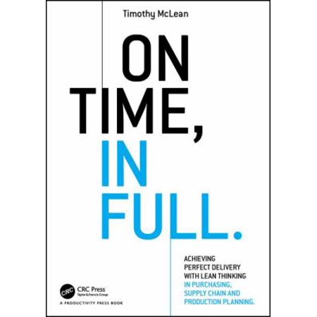 On Time  In Full  Achieving Perfect Delivery With Lean Thinking In Purchasing  Supply Chain  And Production Planning
