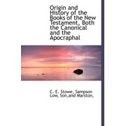 Origin and History of the Books of the New Testament, Both the Canonical and the Apocraphal