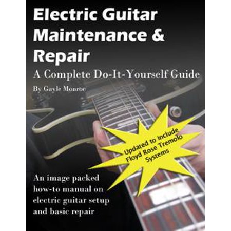 electric guitar maintenance and repair a complete do it yourself guide ebook. Black Bedroom Furniture Sets. Home Design Ideas