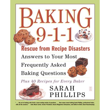 Baking 9-1-1 : Rescue from Recipe Disasters; Answers to Your Most Frequently Asked Baking Questions; 40 Recipes for Every