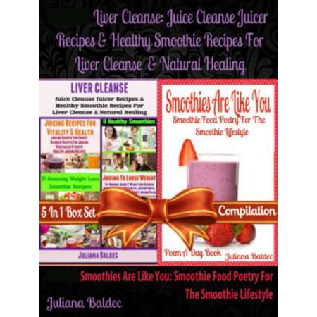 Liver Cleanse: Juice Cleanse Juicer Recipes & Healthy Smoothie Recipes For Liver Cleanse & Natural Healing (Best Recipes For Natural Healing & Natural Remedies) + Smoothies Are Like You - (Best E Juice Canada)