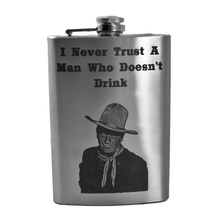 8oz I Never Trust A Man Who Doesn't Drink John Wayne Flask (Never Trust A Man That Doesn T Drink)