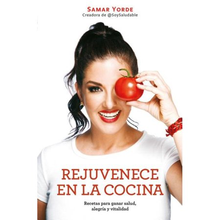 Rejuvenece En La Cocina: Recetas Para Ganar Salud, Alegria y Vitalidad / Rejuvenate Yourself in the Kitchen: Recipes for Generating Health, Joy, and Vitality