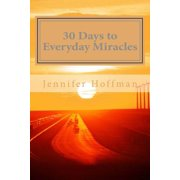 30 Days to Everyday Miracles : How to Create a Miraculous Life