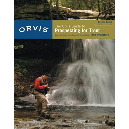 Orvis Edition - Orvis Guide to Prospecting for Trout, New and Revised : How to Catch Fish When There's No Hatch to Match