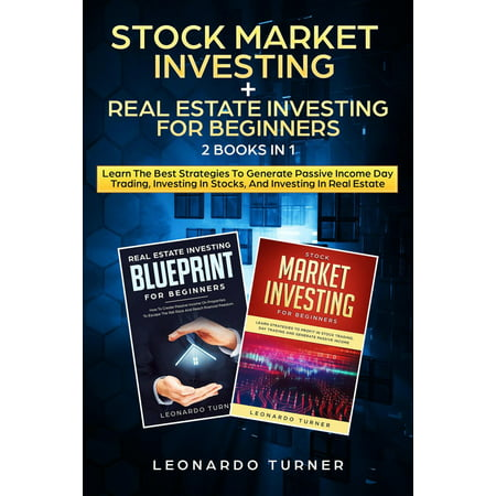 Stock Market Investing + Real Estate Investing For Beginners 2 Books in 1 Learn The Best Strategies To Generate Passive Income Day Trading, Investing In Stocks, And Investing In Real Estate - (Best Stock Trading Game)
