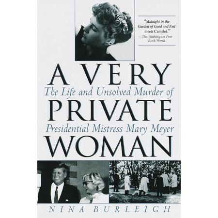 A Very Private Woman : The Life and Unsolved Murder of Presidential Mistress Mary Meyer - Mistress Of All Evil