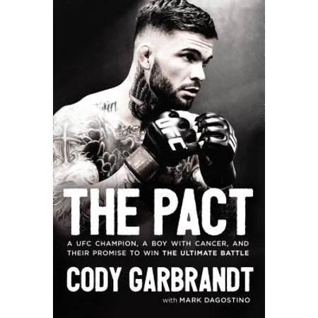 The Pact : A Ufc Champion, a Boy with Cancer, and Their Promise to Win the Ultimate