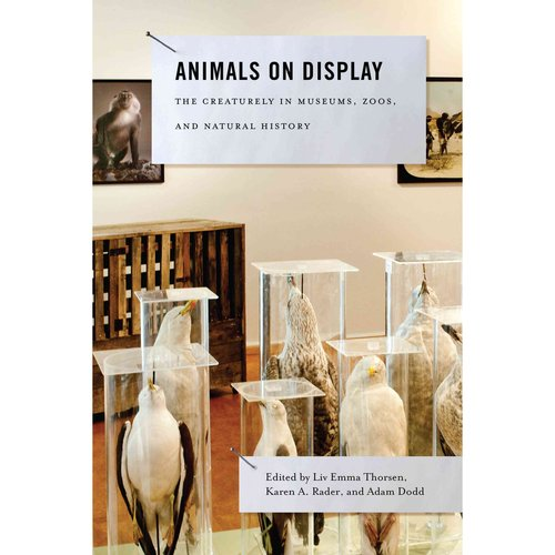 Animals on Display: The Creaturely in Museums, Zoos, and Natural History