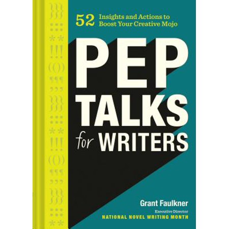 Pep Talks for Writers : 52 Insights and Actions to Boost Your Creative Mojo - Pep Rally Ideas For High School
