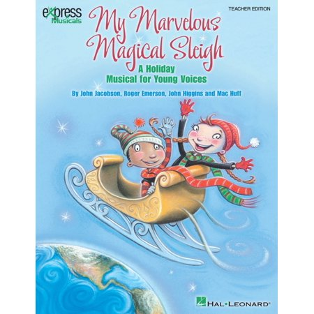 Hal Leonard My Marvelous Magical Sleigh (A Holiday Musical for Young Voices) TEACHER ED Composed by John Higgins