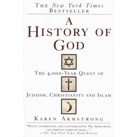 A History of God : The 4,000-Year Quest of Judaism, Christianity and (A History Of The Corruptions Of Christianity)