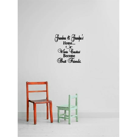 Custom Wall Decal Vinyl Sticker : Grandma & Grandpa's House... Where Cousins Become Best Friends. Quote Home Living Room
