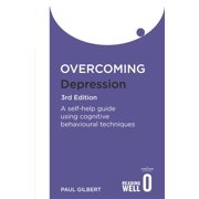 Overcoming Depression 3rd Edition : A self-help guide using cognitive behavioural techniques