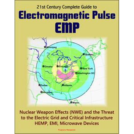 - 21st Century Complete Guide to Electromagnetic Pulse (EMP): Nuclear Weapon Effects (NWE) and the Threat to the Electric Grid and Critical Infrastructure, HEMP, EMI, Microwave Devices - eBook