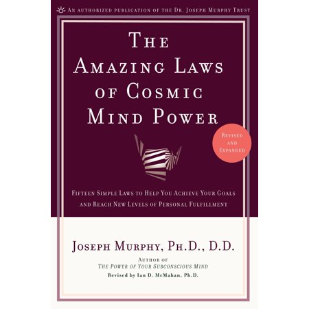 The Amazing Laws of Cosmic Mind Power : Fifteen Simple Laws to Help You Achieve Your Goals and Reach New Levels of Personal