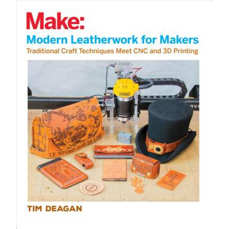 3d Maker (Modern Leatherwork for Makers : Traditional Craft Techniques Meet Cnc and 3D)