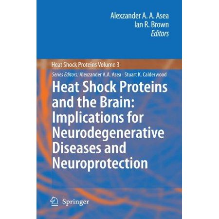 Heat Shock Proteins And The Brain  Implications For Neurodegenerative Diseases And Neuroprotection