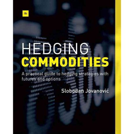 Hedging Commodities  A Practical Guide To Hedging Strategies With Futures And Options