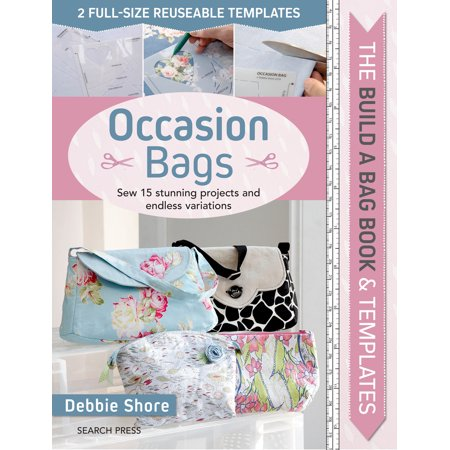 Build a Bag Book & Templates: Occasion Bags : Sew 15 Stunning Projects and Endless Variations