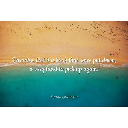 samuel johnson - famous quotes laminated poster print 24x20 - paradise lost  is a book that, once put down, is very hard to pick up again.