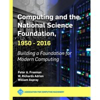 ACM Books: Computing and the National Science Foundation, 1950-2016: Building a Foundation for Modern Computing (Hardcover)