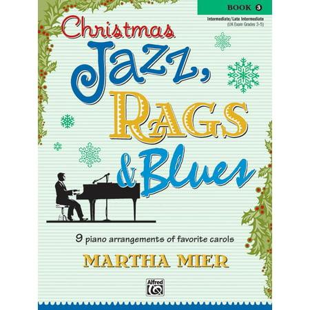 Christmas Jazz, Rags & Blues: Christmas Jazz, Rags & Blues, Bk 3: 9 Arrangements of Favorite Carols for Intermediate to Late Intermediate Pianists (Other)