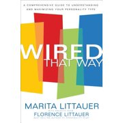 Wired That Way : A Comprehensive Guide to Understanding and Maximizing Your Personality Type