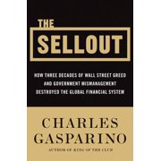 The Sellout : How Three Decades of Wall Street Greed and Government Mismanagement Destroyed the Global Financial System