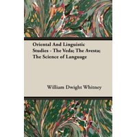 Oriental and Linguistic Studies - The Veda; The Avesta; The Science of Language