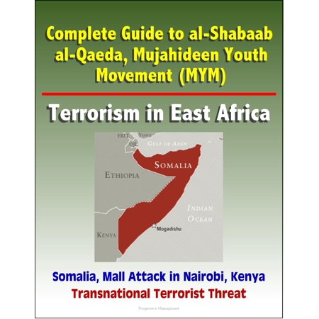 Halloween North East Mall (Complete Guide to al-Shabaab, al-Qaeda, Mujahideen Youth Movement (MYM), Terrorism in East Africa, Somalia, Mall Attack in Nairobi, Kenya, Transnational Terrorist Threat -)