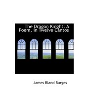 The Dragon Knight : A Poem, in Twelve Cantos