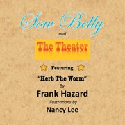 Sow Belly and the Theater : Featuring Herb the Worm