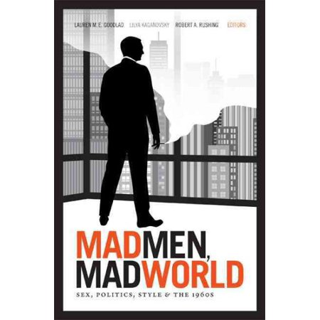 Mad Men  Mad World   Sex  Politics  Style  And The 1960S