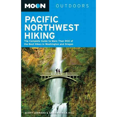 Moon Outdoors Pacific Northwest Hiking: The Complete Guide to More Than 900 of the Best Hikes in Washington and Oregon