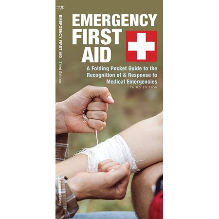 Emergency First Aid : A Folding Pocket Guide to the Recognition of & Response to Medical Emergencies