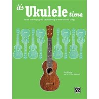 It's Ukulele Time: Learn How to Play the Ukulele Using All-Time Favorite Songs (Paperback)