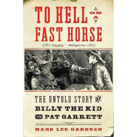 To Hell On A Fast Horse  The Untold Story Of Billy The Kid And Pat Garrett